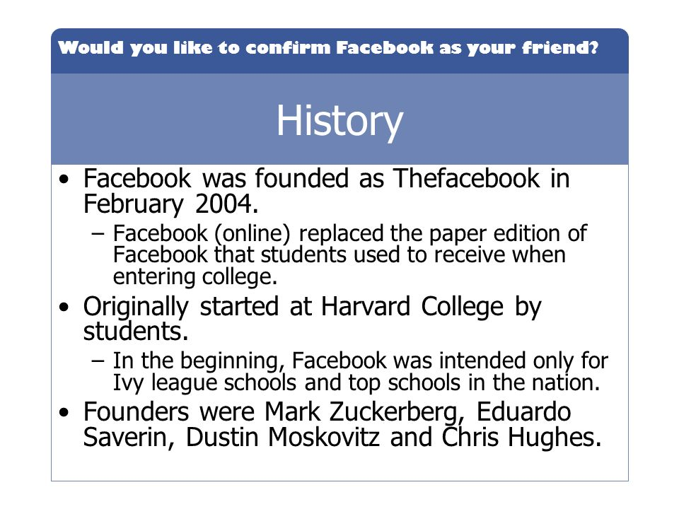 History Facebook was founded as Thefacebook in February 2004.