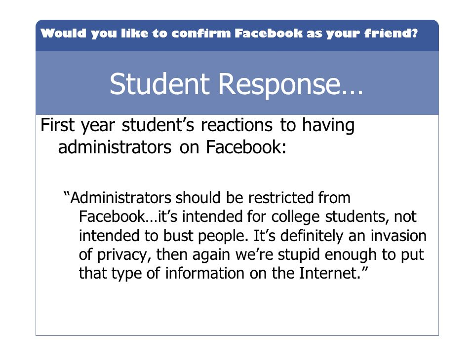 Student Response… First year student's reactions to having administrators on Facebook: