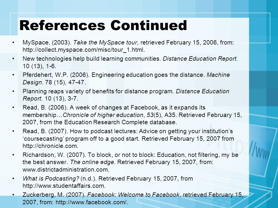 References Continued MySpace. (2003). Take the MySpace tour, retrieved February 15, 2006, from: