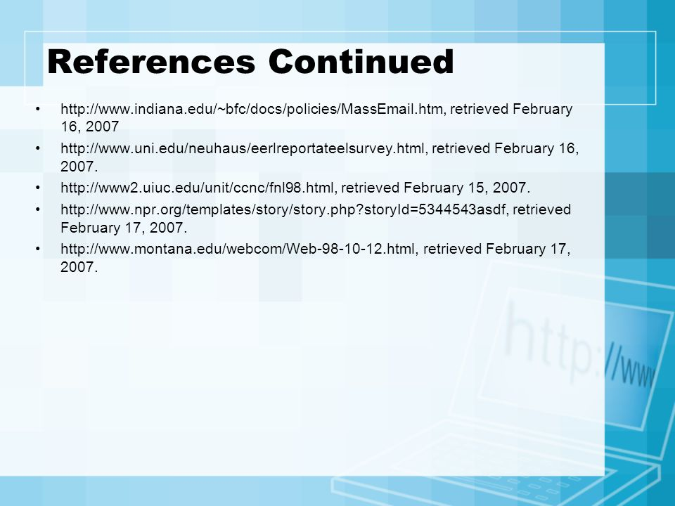 References Continued http://www.indiana.edu/~bfc/docs/policies/MassEmail.htm, retrieved February 16, 2007.