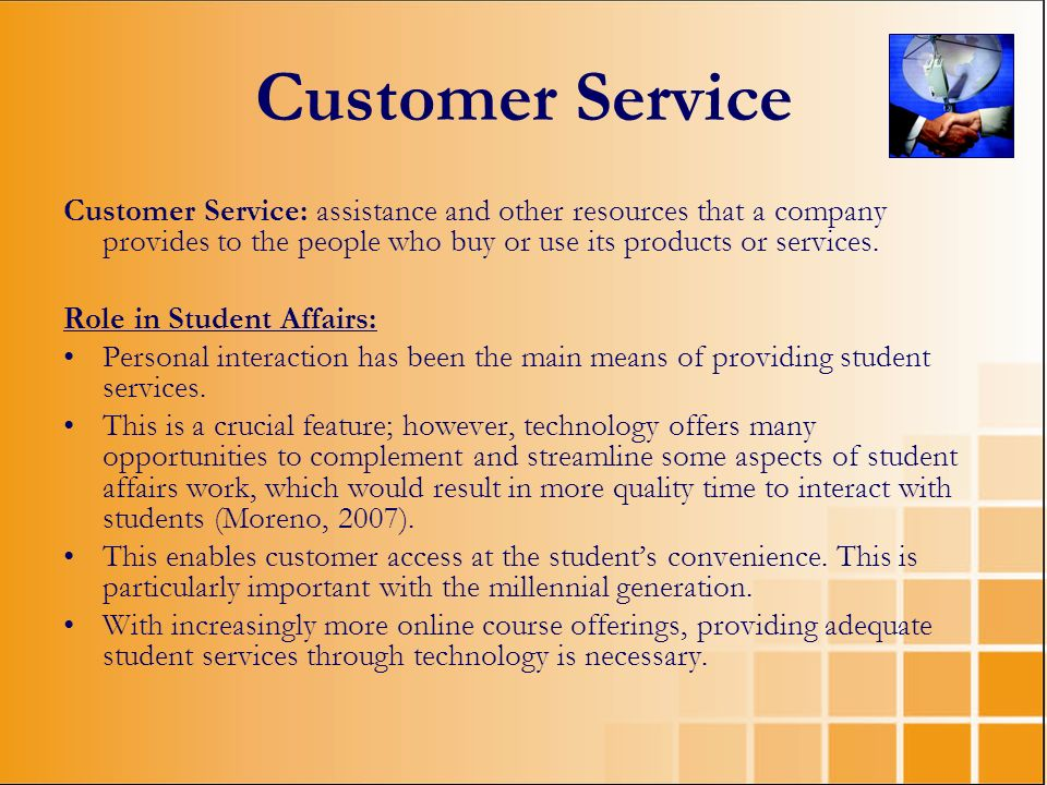 Customer Service Customer Service: assistance and other resources that a company provides to the people who buy or use its products or services.