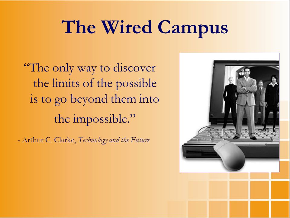 The Wired Campus The only way to discover the limits of the possible is to go beyond them into the impossible.