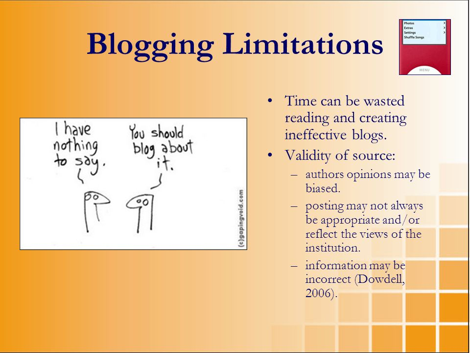 Blogging Limitations Time can be wasted reading and creating ineffective blogs. Validity of source: