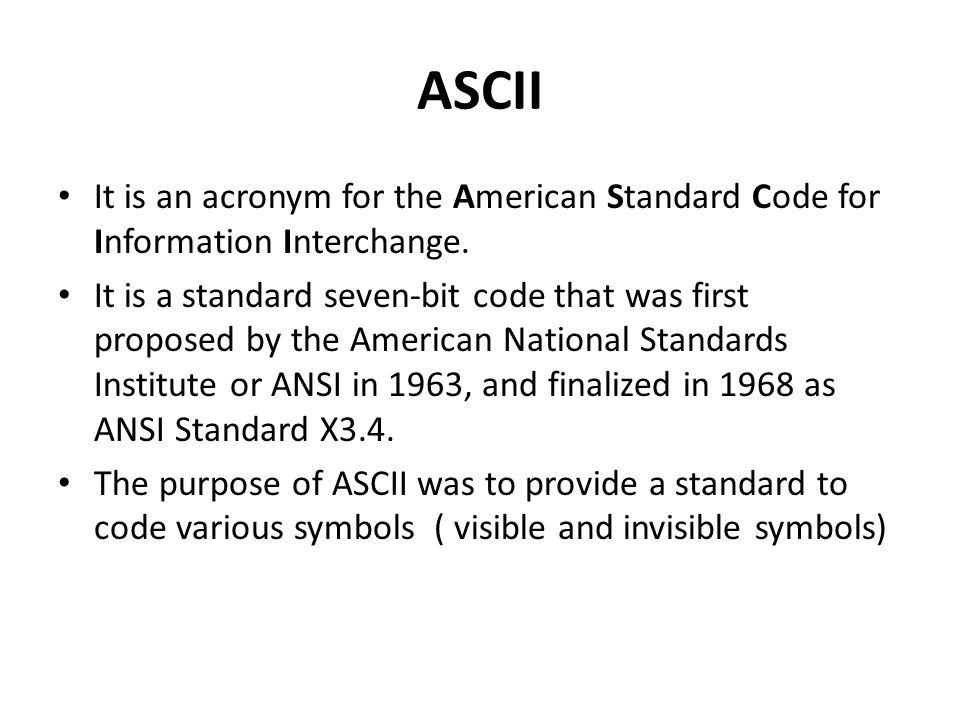 ASCII and Unicode.