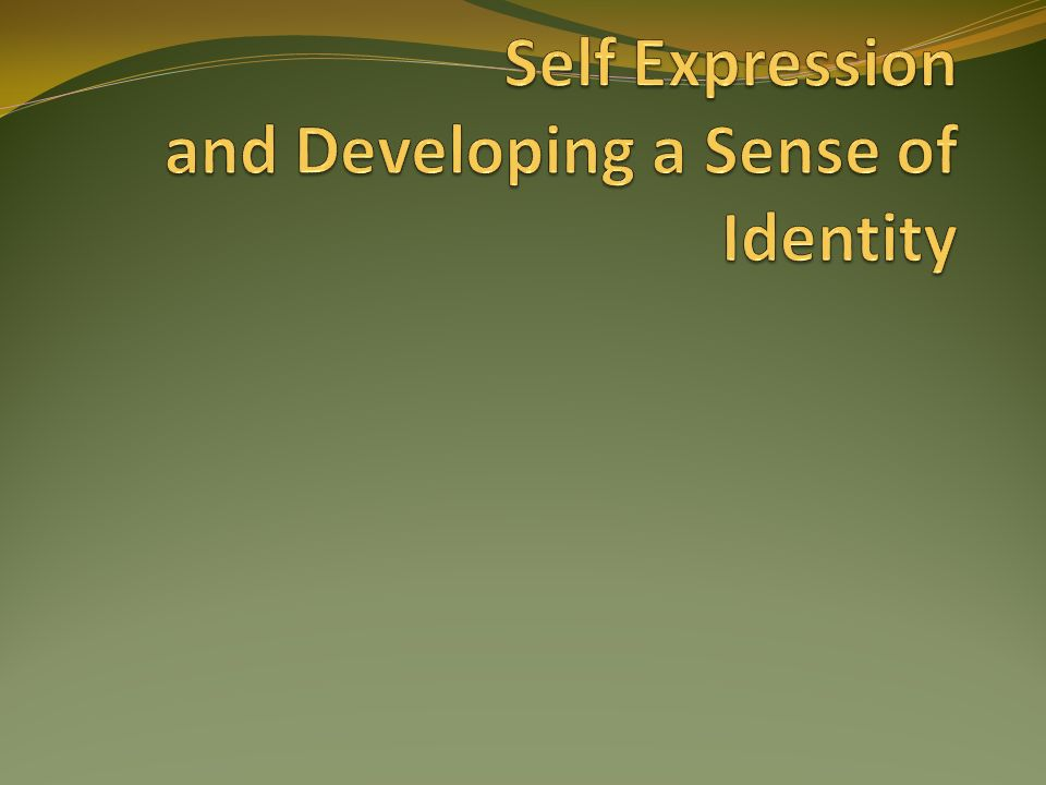Self Expression and Developing a Sense of Identity