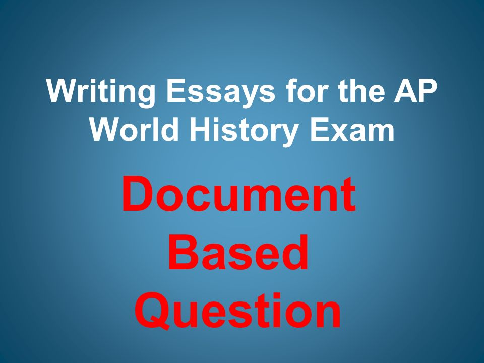 writing essays for the ap world history exam ppt  writing essays for the ap world history exam