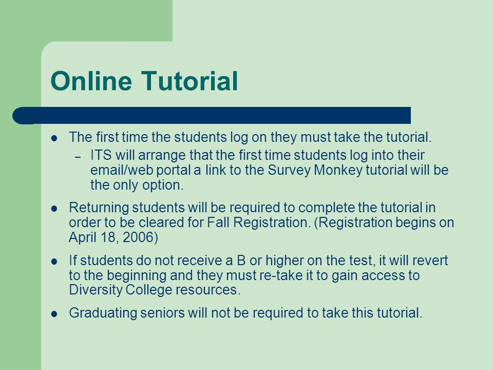 Online Tutorial The first time the students log on they must take the tutorial.