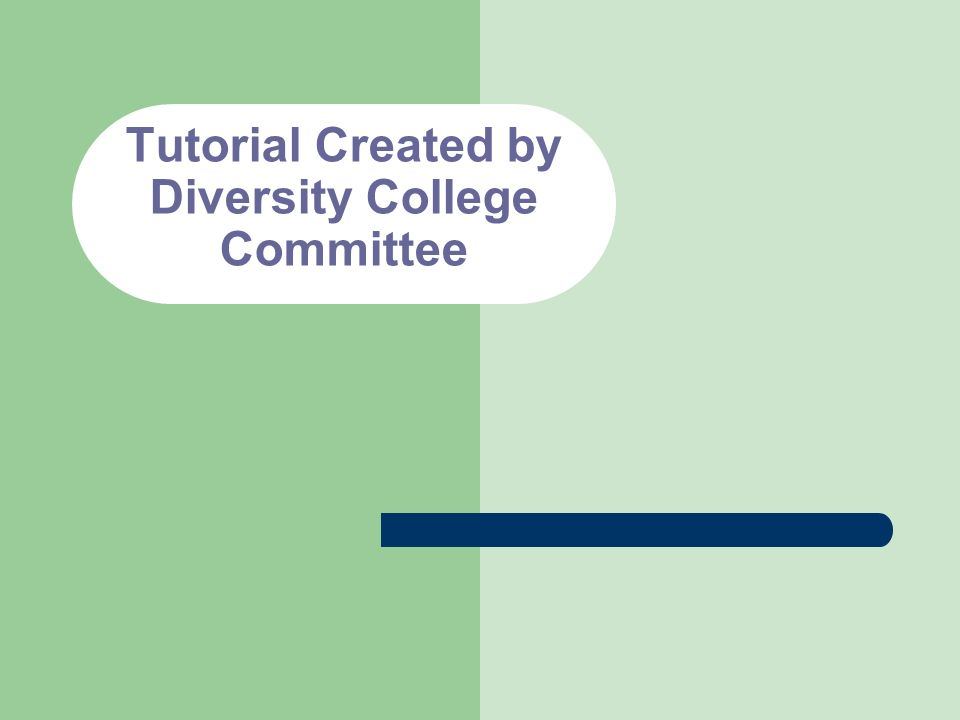 Tutorial Created by Diversity College Committee
