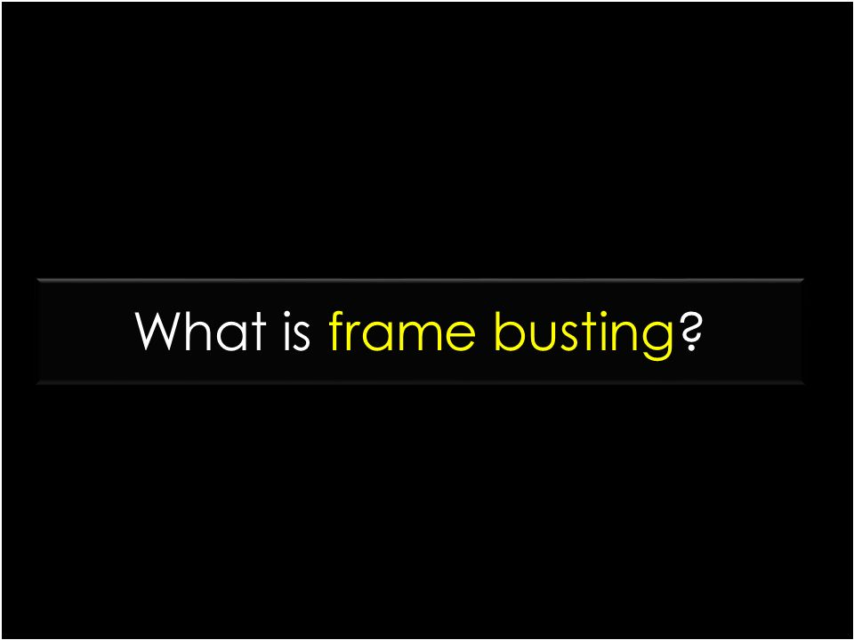 What is frame busting