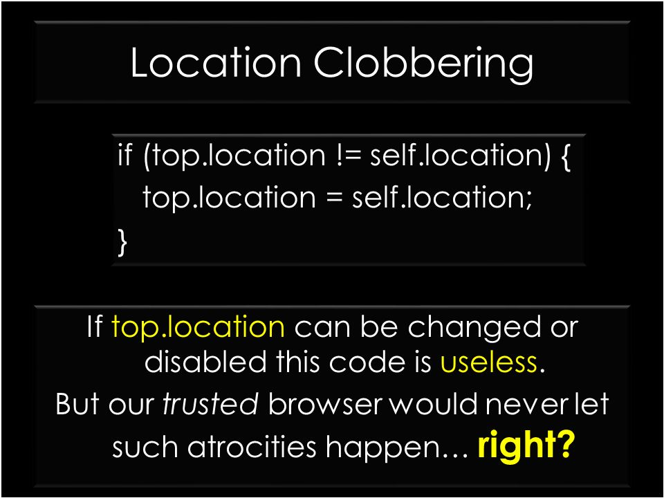Location Clobbering if (top.location != self.location) {