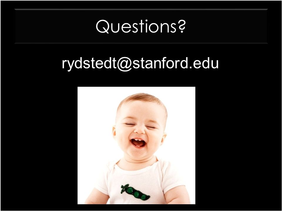 Questions rydstedt@stanford.edu