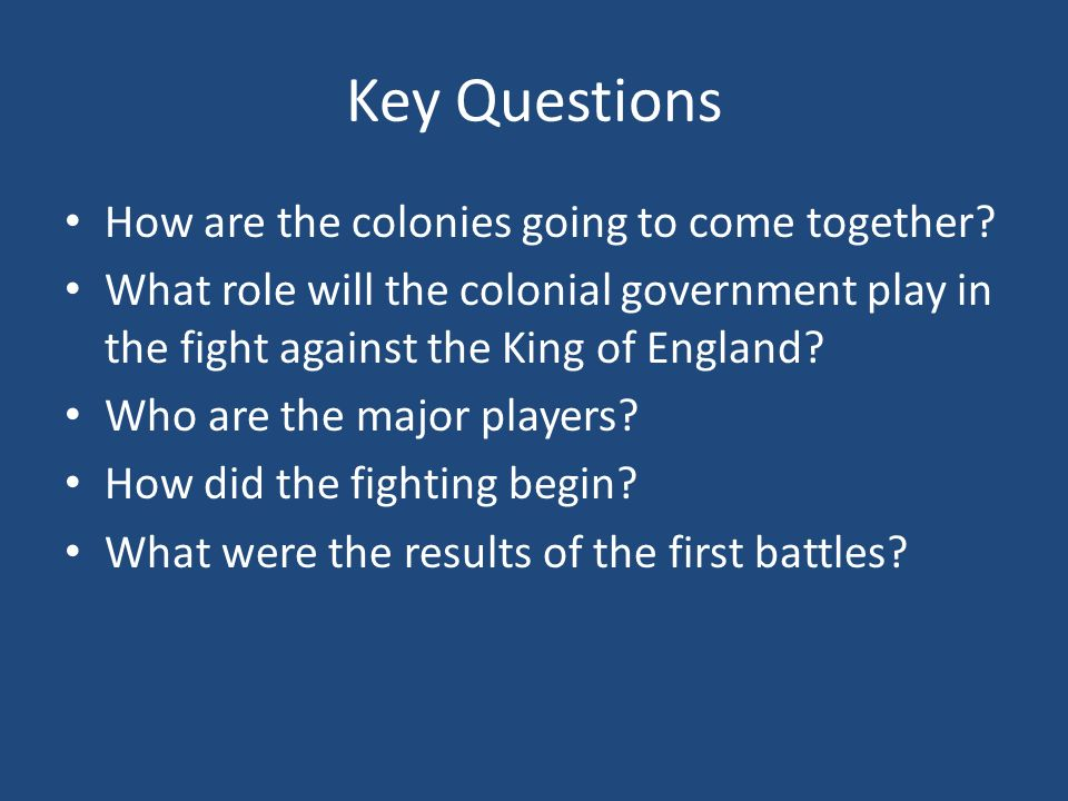 Key Questions How are the colonies going to come together