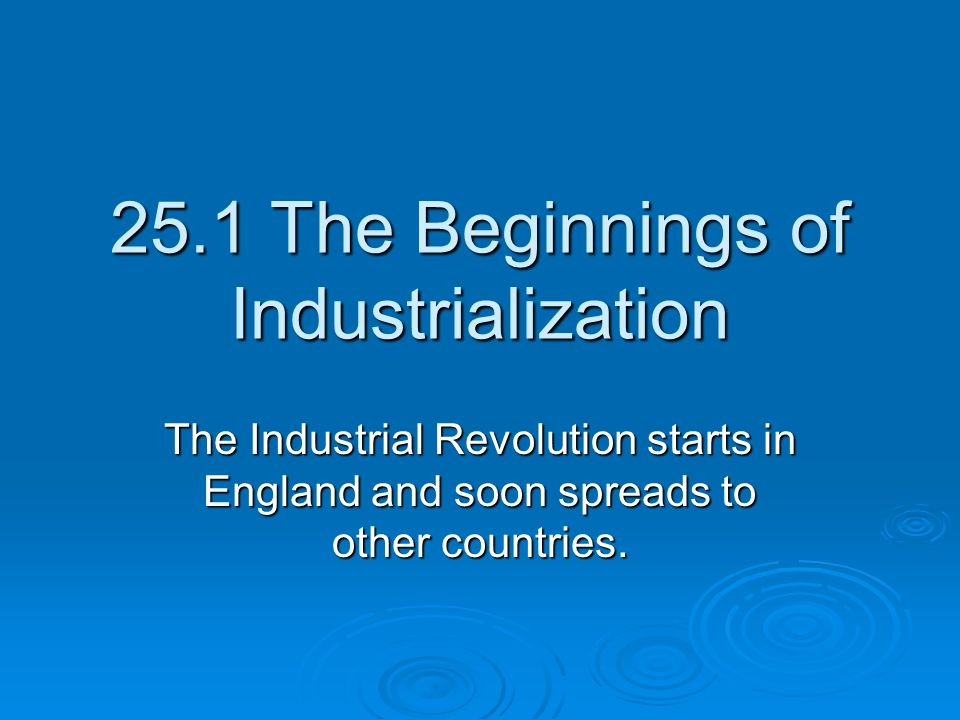 a history of the begining of industrialization and its influence on the world Looking back at the beginning of the industrial revolution  im in my world history class and i still changes in precipitation patterns influence.