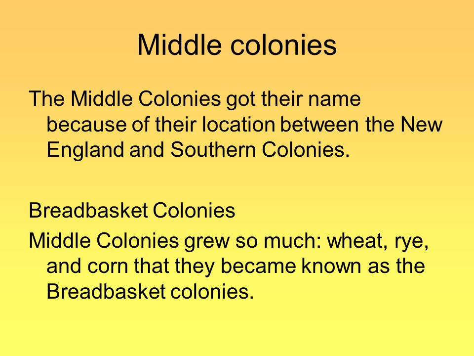 the breadbasket colonies What colonies were called the breadbasket colonies the names and parts of the sates are: the western part of connecticut, new jersey, pennsylvania, new york, and delaware.