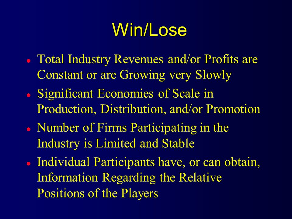 Win/Lose Total Industry Revenues and/or Profits are Constant or are Growing very Slowly.