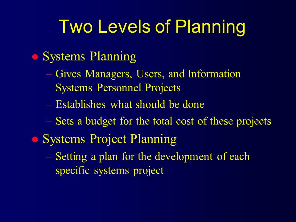 Two Levels of Planning Systems Planning Systems Project Planning