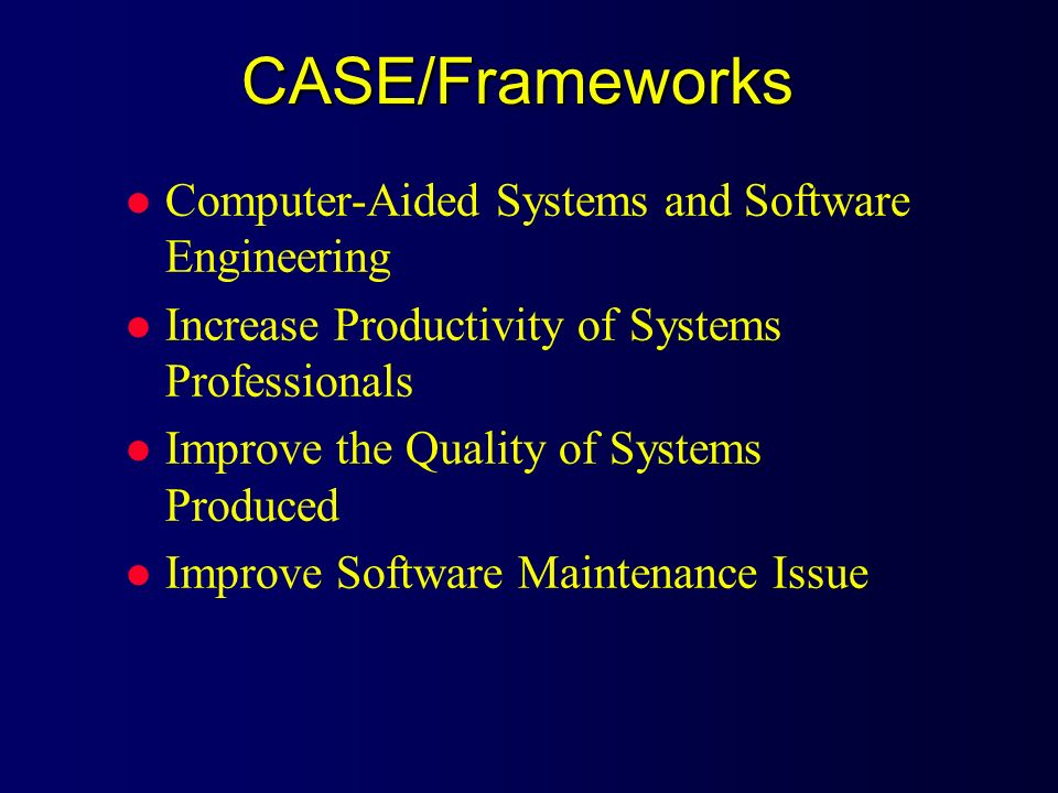 CASE/Frameworks Computer-Aided Systems and Software Engineering
