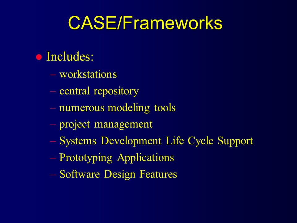 CASE/Frameworks Includes: workstations central repository