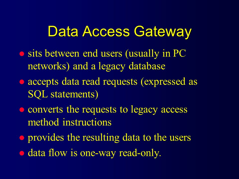 Data Access Gateway sits between end users (usually in PC networks) and a legacy database. accepts data read requests (expressed as SQL statements)