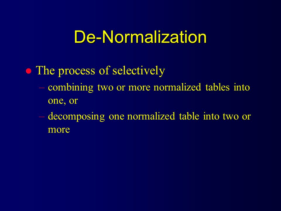 De-Normalization The process of selectively