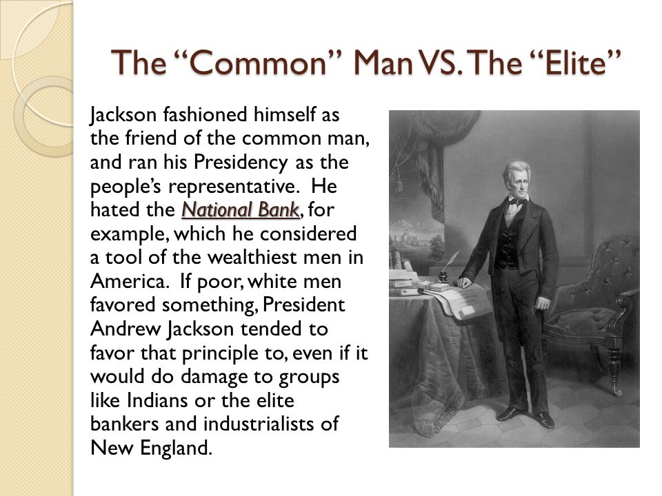 andrew jackson the common man The presidency of andrew jackson: previous: next: digital history id 3544 jackson was truly a self-made man although he would later gain a reputation as the champion of the common people, in tennessee he was allied by marriage.