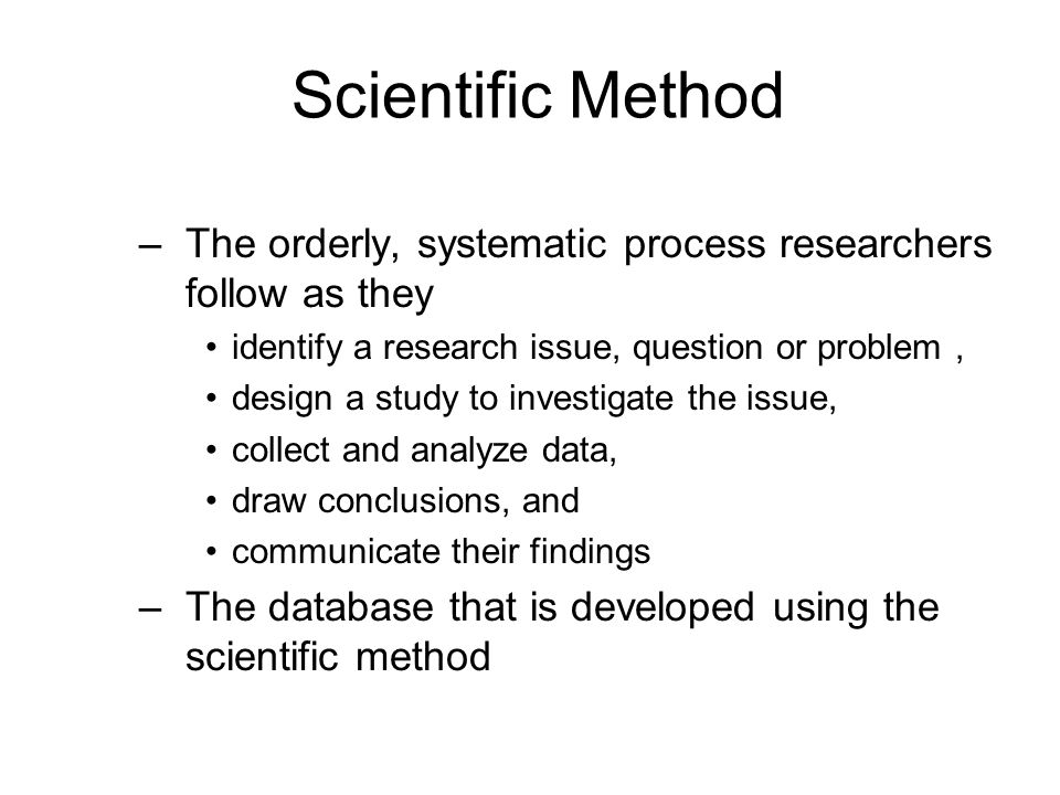 Scientific Method The orderly, systematic process researchers follow as they. identify a research issue, question or problem ,