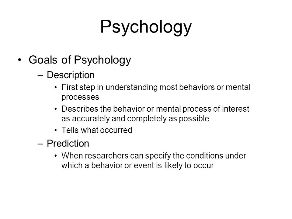 Psychology Goals of Psychology Description Prediction