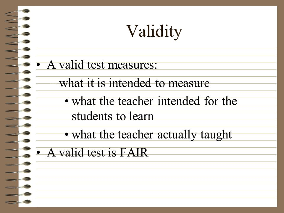 Validity A valid test measures: what it is intended to measure