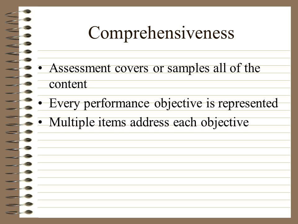 Comprehensiveness Assessment covers or samples all of the content