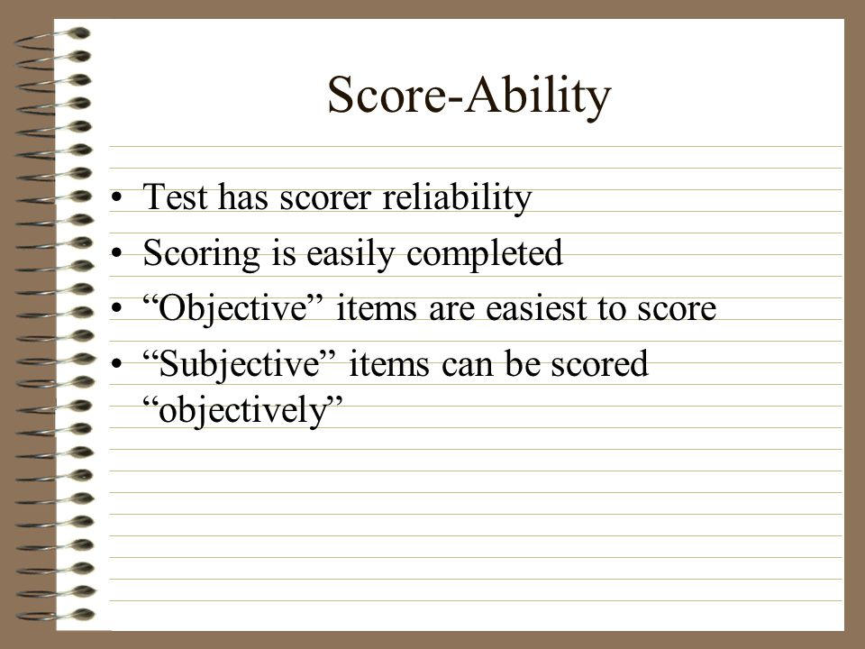 Score-Ability Test has scorer reliability Scoring is easily completed