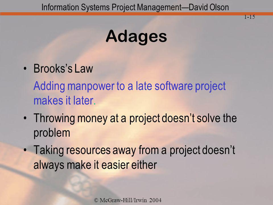 Adages Brooks's Law. Adding manpower to a late software project makes it later. Throwing money at a project doesn't solve the problem.