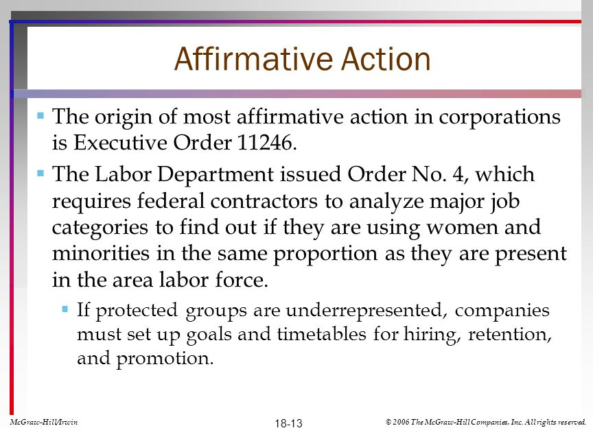 Affirmative Action The origin of most affirmative action in corporations is Executive Order 11246.