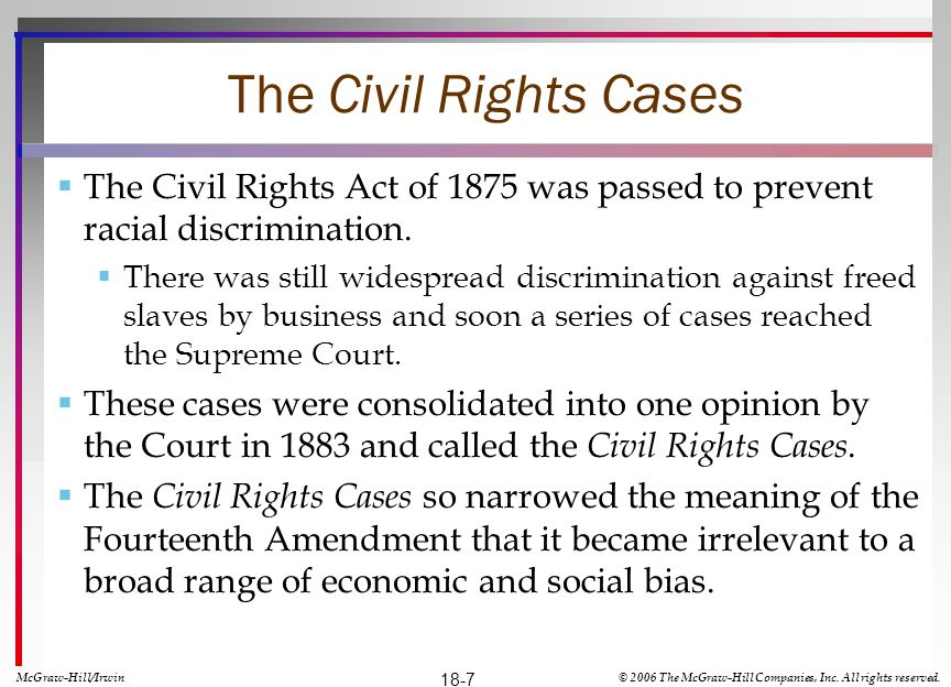 The Civil Rights Cases The Civil Rights Act of 1875 was passed to prevent racial discrimination.