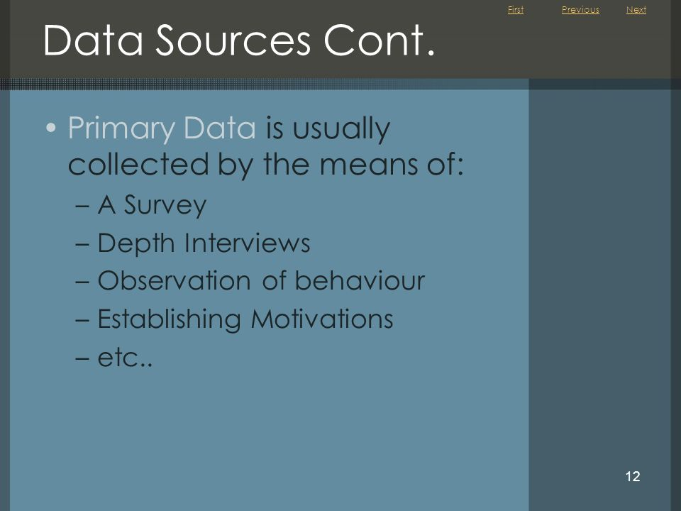 Data Sources Cont. Primary Data is usually collected by the means of: