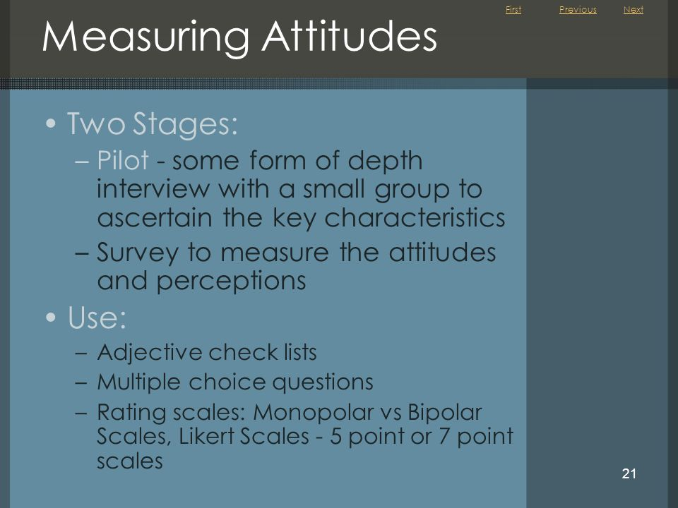 Measuring Attitudes Two Stages: Use: