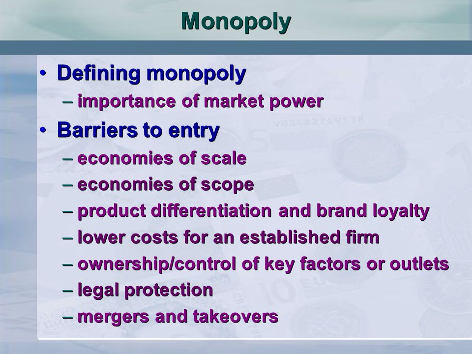 Monopoly Defining monopoly Barriers to entry