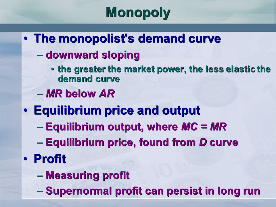 Monopoly The monopolist s demand curve Equilibrium price and output