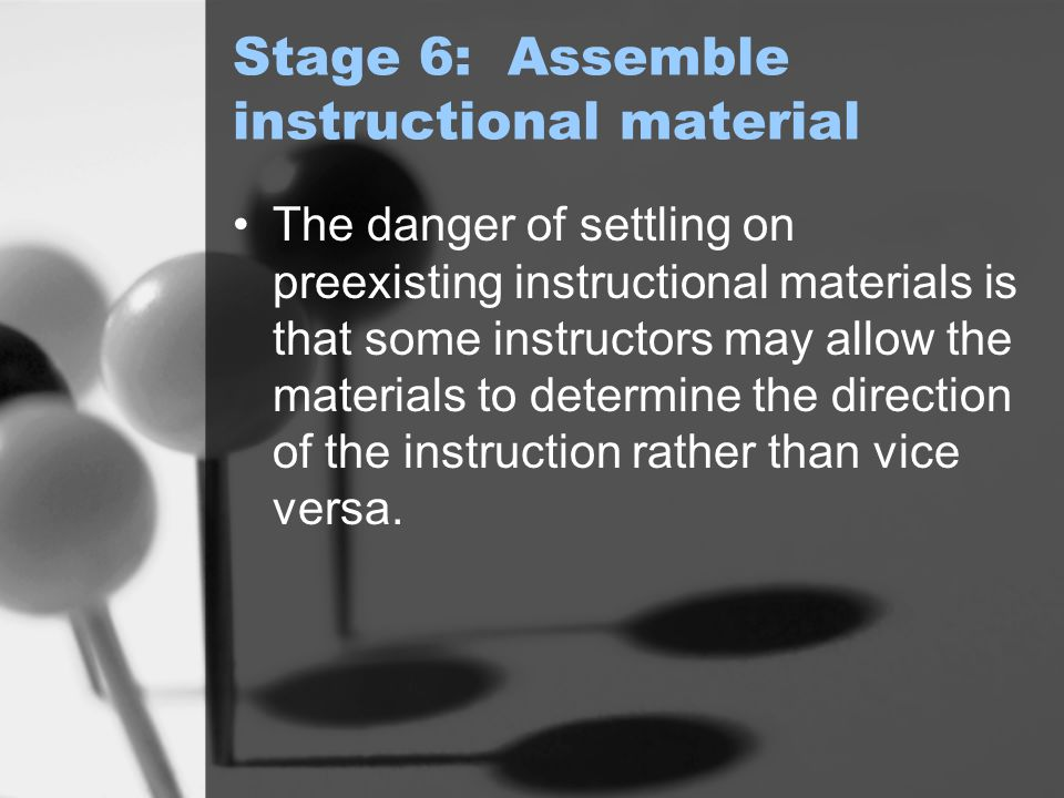 Stage 6: Assemble instructional material