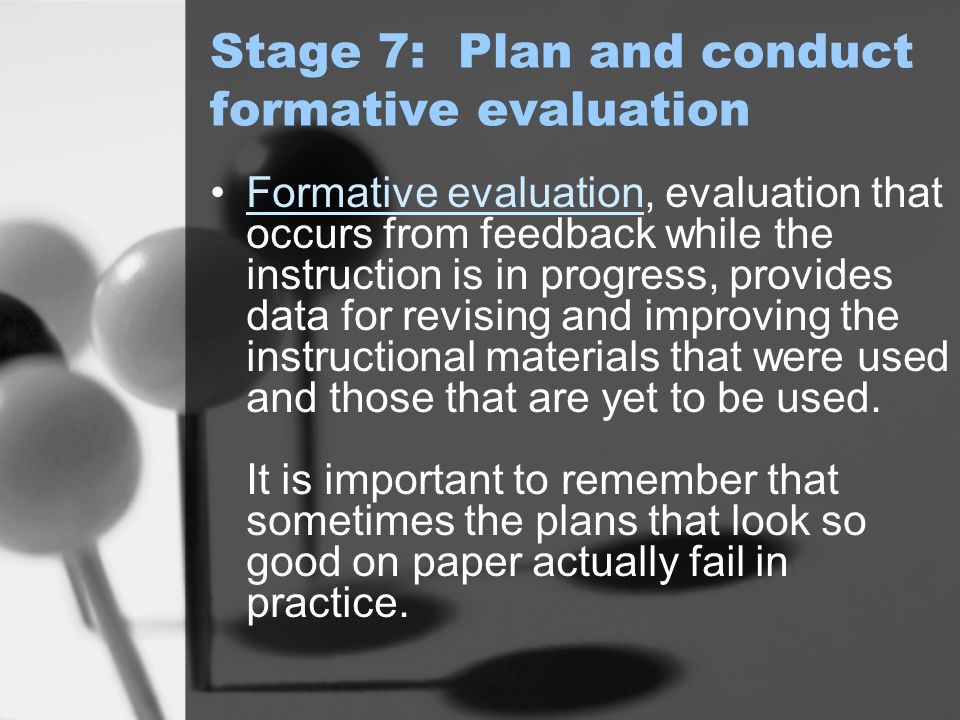 Stage 7: Plan and conduct formative evaluation
