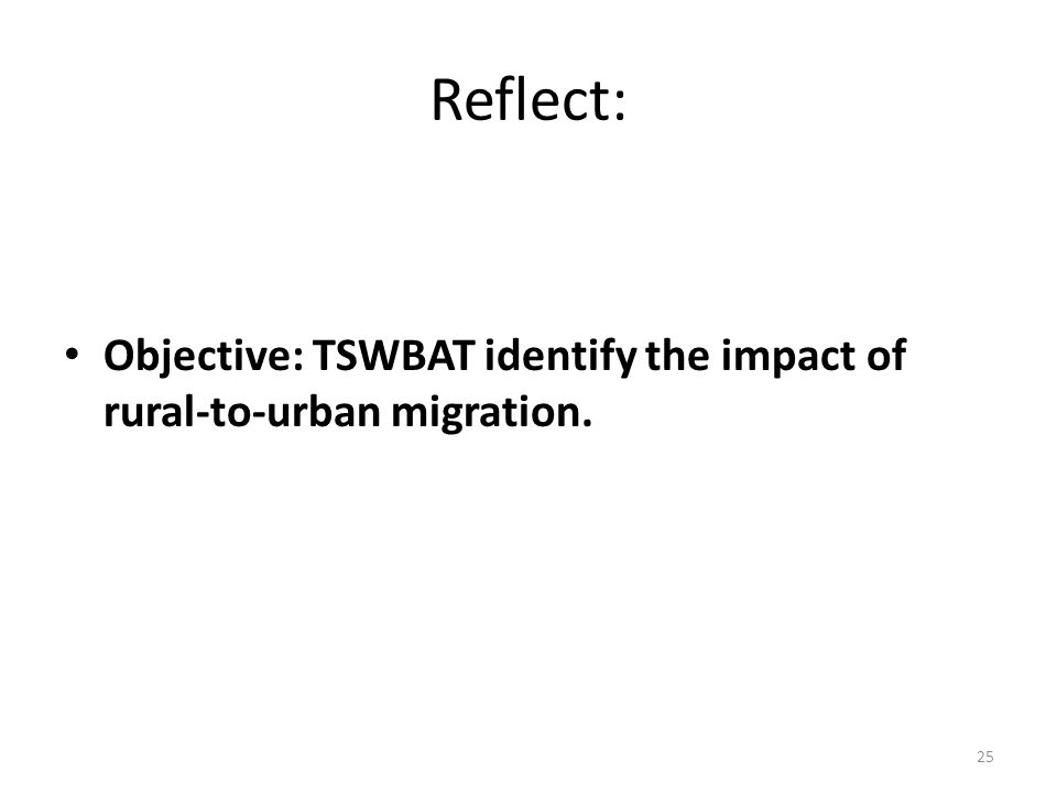 Reflect: Objective: TSWBAT identify the impact of rural-to-urban migration.