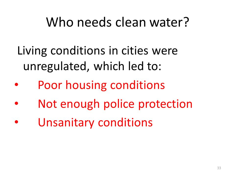 Who needs clean water Living conditions in cities were unregulated, which led to: Poor housing conditions.