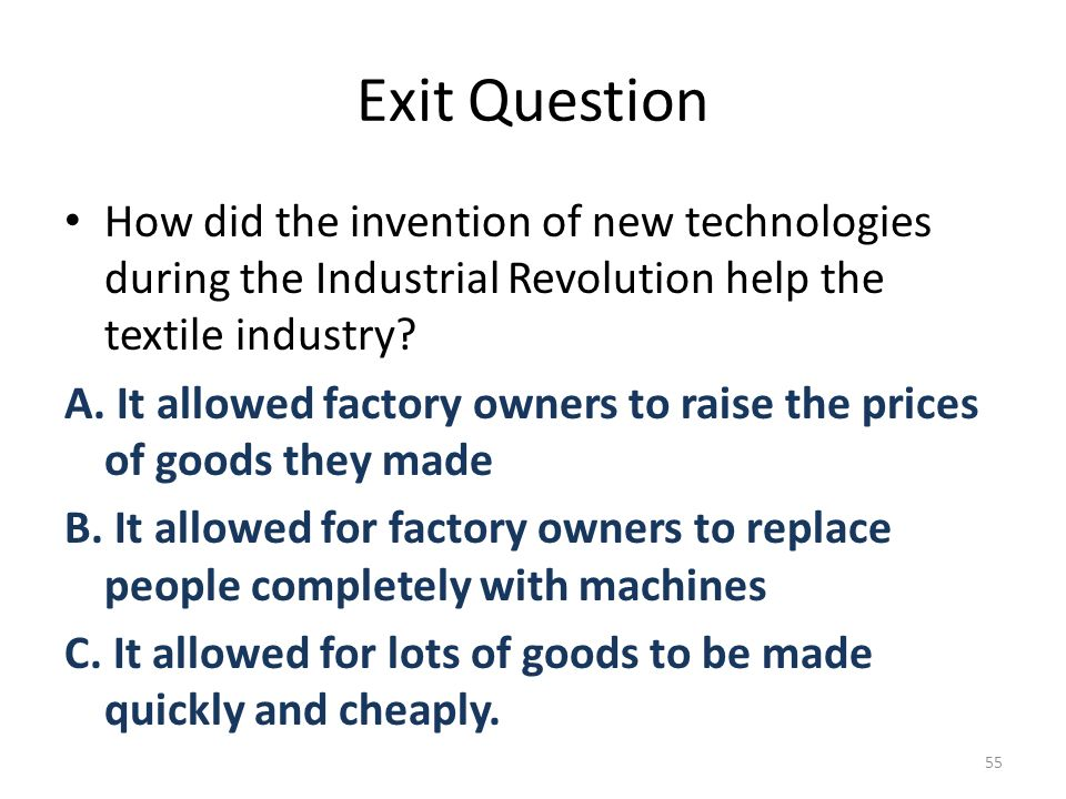 Exit Question How did the invention of new technologies during the Industrial Revolution help the textile industry