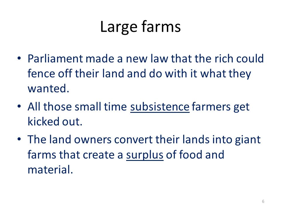 Large farms Parliament made a new law that the rich could fence off their land and do with it what they wanted.