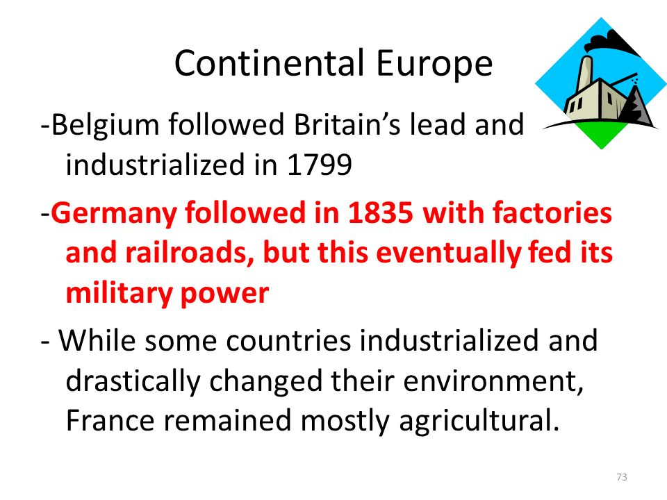 Continental Europe -Belgium followed Britain's lead and industrialized in 1799.