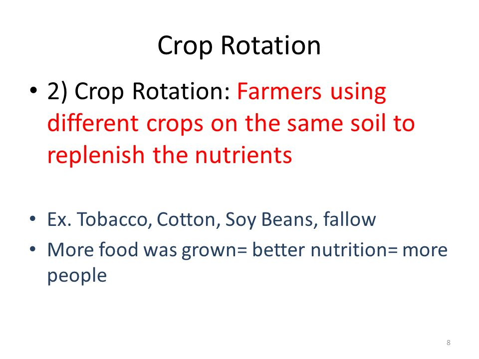 Crop Rotation 2) Crop Rotation: Farmers using different crops on the same soil to replenish the nutrients.