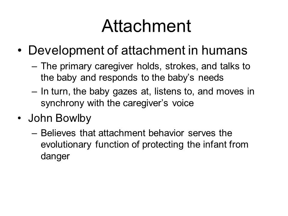 Attachment Development of attachment in humans John Bowlby