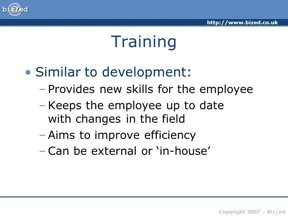 Training Similar to development: Provides new skills for the employee