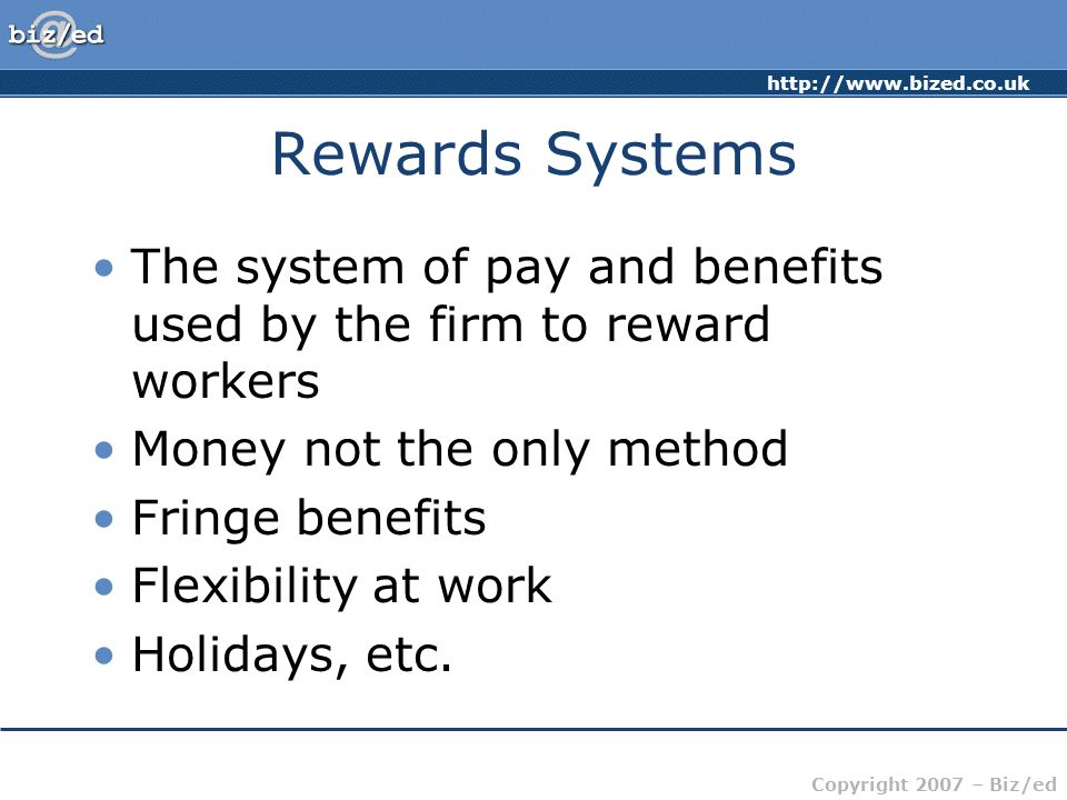 Rewards Systems The system of pay and benefits used by the firm to reward workers. Money not the only method.