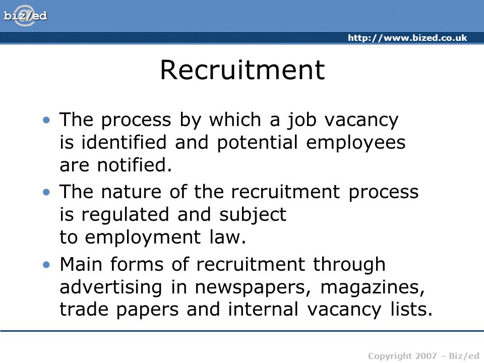 Recruitment The process by which a job vacancy is identified and potential employees are notified.