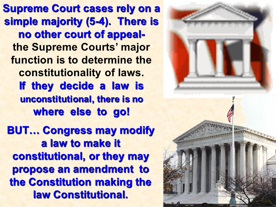 Supreme Court cases rely on a simple majority (5-4)